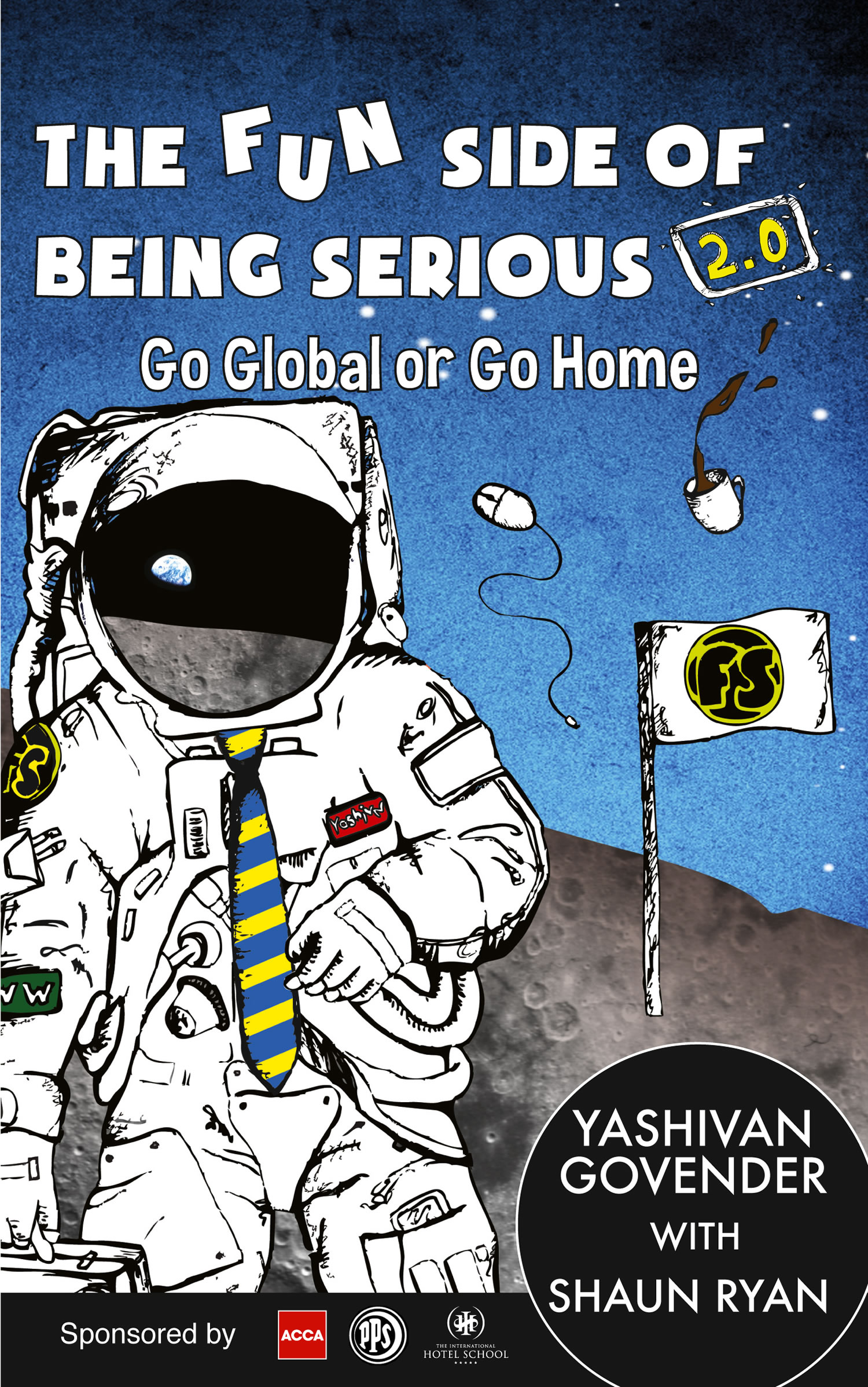 The Fun Side of Being Serious 2.0 - Go Global or Go Home by Yashivan Govender with Shaun Ryan